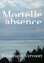 Ebook - Thriller, Suspense - Mortelle absence - Frédérique Vervoort